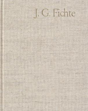 J. G. Fichte - Gesamtausgabe der Bayerischen Akademie der Wissenschaften / 2. Reihe: Nachgelassene Schriften