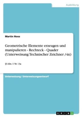 Geometrische Elemente erzeugen und manipulieren - Rechteck - Quader (Unterweisung Technischer Zeichner /-in)