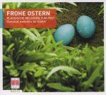 Frohe Ostern: Klassische Melodien zum Fest