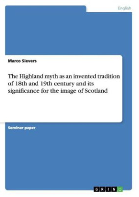 The Highland myth as an invented tradition of 18th and 19th century and its significance for the image of Scotland