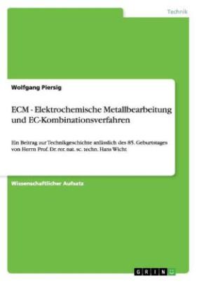 ECM - Elektrochemische Metallbearbeitung und EC-Kombinationsverfahren