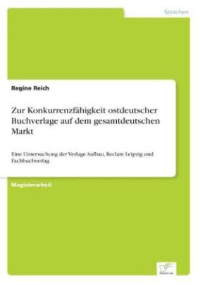 Zur Konkurrenzfähigkeit ostdeutscher Buchverlage auf dem gesamtdeutschen Markt