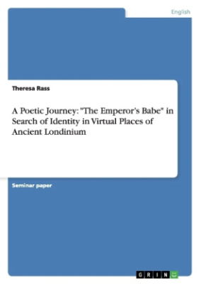 "A Poetic Journey: ""The Emperor's Babe"" in Search of Identity in Virtual Places of Ancient Londinium"