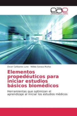 Elementos propedéuticos para iniciar estudios básicos biomédicos