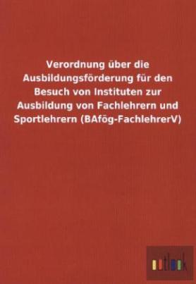 Verordnung über die Ausbildungsförderung für den Besuch von Instituten zur Ausbildung von Fachlehrern und Sportlehrern (BAfög-FachlehrerV)