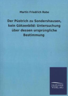 Der Püstrich zu Sondershausen, kein Götzenbild: Untersuchung über dessen ursprüngliche Bestimmung