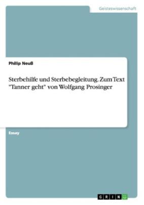 """Sterbehilfe und Sterbebegleitung. Zum Text """"Tanner geht"""" von Wolfgang Prosinger"""