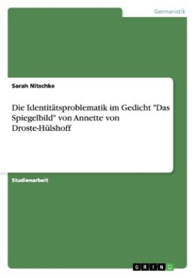 """Die Identitätsproblematik im Gedicht """"Das Spiegelbild"""" von Annette von Droste-Hülshoff"""