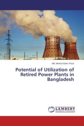 Potential of Utilization of Retired Power Plants in Bangladesh
