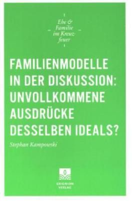 Familienmodelle in der Diskussion: unvollkommene Ausdrücke desselben Ideals?