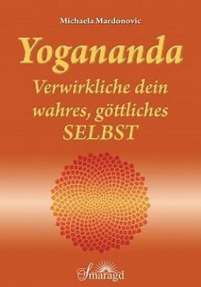 Yogananda - Verwirkliche dein wahres, göttliches Selbst
