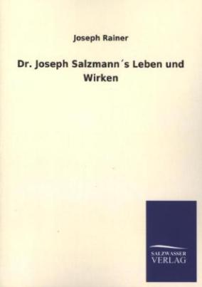 Dr. Joseph Salzmann's Leben und Wirken