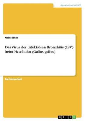 Das Virus der Infektiösen Bronchitis (IBV) beim Haushuhn (Gallus gallus)
