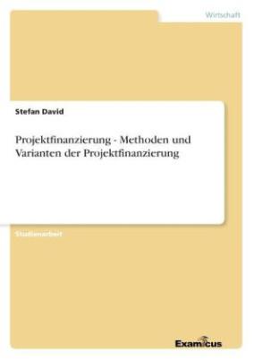 Projektfinanzierung - Methoden und Varianten der Projektfinanzierung