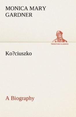 Kosciuszko. A Biography
