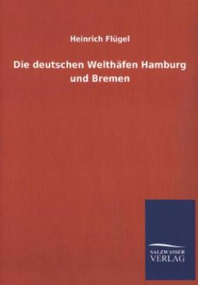 Die deutschen Welthäfen Hamburg und Bremen