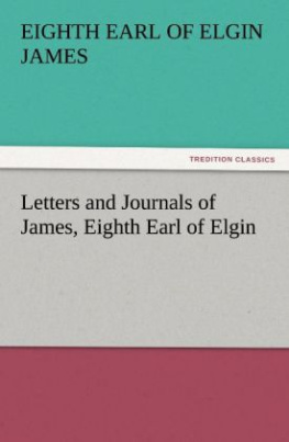 Letters and Journals of James, Eighth Earl of Elgin