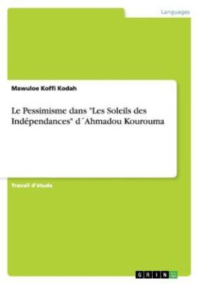 """Le Pessimisme dans """"Les Soleils des Indépendances"""" d Ahmadou Kourouma"""