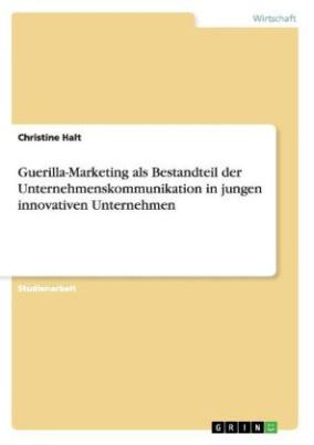 Guerilla-Marketing als Bestandteil der Unternehmenskommunikation in jungen innovativen Unternehmen