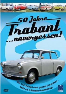 50 Jahre Trabant ...unvergessen!