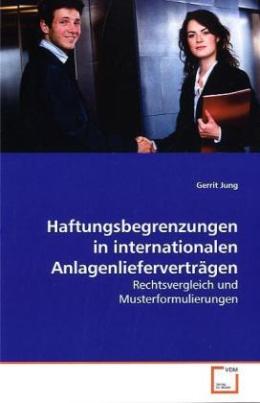 Haftungsbegrenzungen in internationalen Anlagenlieferverträgen