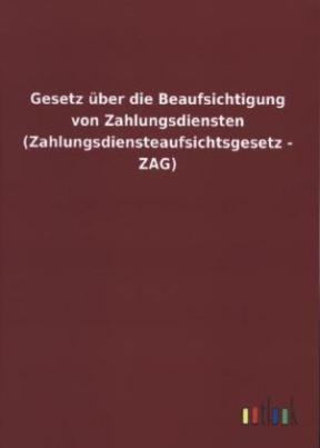 Gesetz über die Beaufsichtigung von Zahlungsdiensten (Zahlungsdiensteaufsichtsgesetz - ZAG)