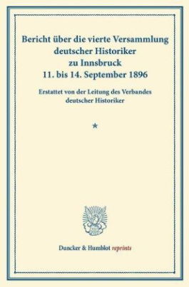 Bericht über die vierte Versammlung deutscher Historiker