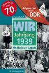 Wir vom Jahrgang 1939 - Aufgewachsen in der DDR