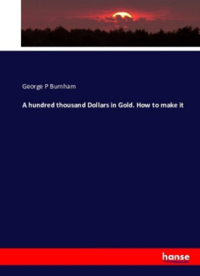 A hundred thousand Dollars in Gold. How to make it