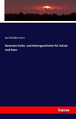 Deutsche Volks- und Kulturgeschichte für Schule und Haus