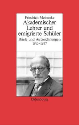 Friedrich Meinecke. Akademischer Lehrer und emigrierte Schüler