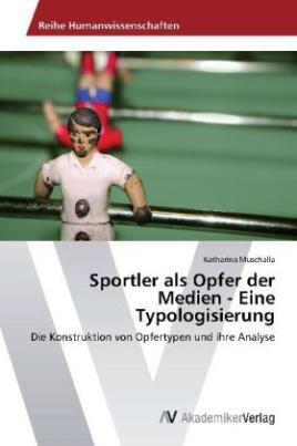 Sportler als Opfer der Medien - Eine Typologisierung