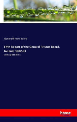 Fifth Report of the General Prisons Board, Ireland: 1882-83