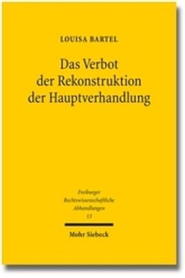 Das Verbot der Rekonstruktion der Hauptverhandlung