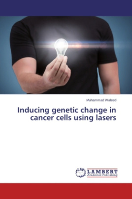 Inducing genetic change in cancer cells using lasers
