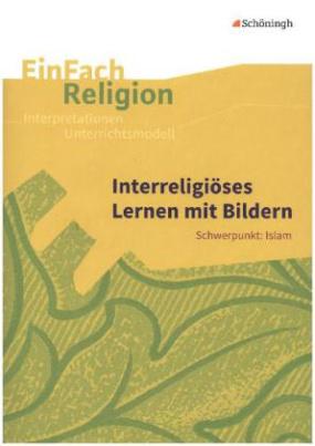 Interreligiöses Lernen mit Bildern: Schwerpunkt: Islam