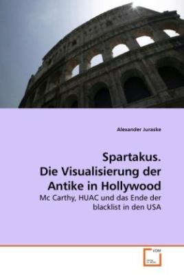 Spartakus. Die Visualisierung der Antike in Hollywood