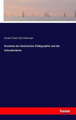 Grundriss der lateinischen Paläographie und der Urkundenlehre