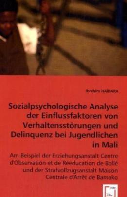 Sozialpsychologische Analyse der Einflussfaktoren von Verhaltensstörungen und Delinquenz bei Jugendlichen in Mali
