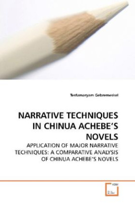 NARRATIVE TECHNIQUES IN CHINUA ACHEBE S NOVELS