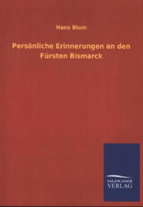 Persönliche Erinnerungen an den Fürsten Bismarck