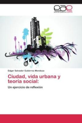 Ciudad, vida urbana y teoría social: