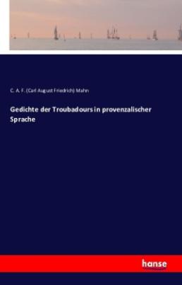 Gedichte der Troubadours in provenzalischer Sprache